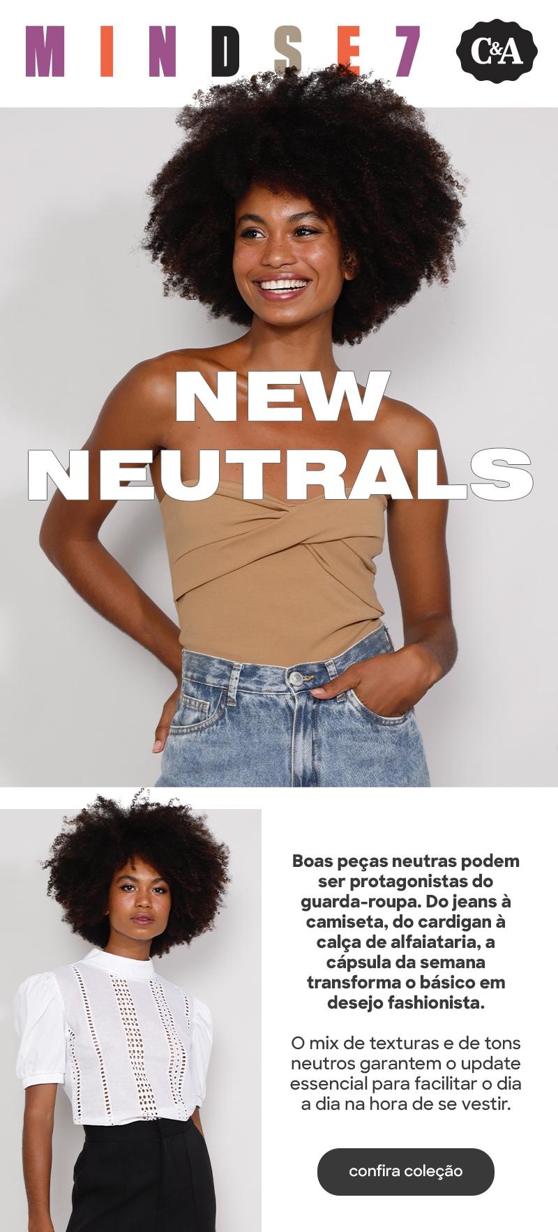 New Neutrals: Boas peças neutras podem ser protagonistas do guarda-roupa. Do jeans à camiseta, do cardigan à calça de alfaiataria, a cápsula da semana transforma o básico em desejo fashionista.