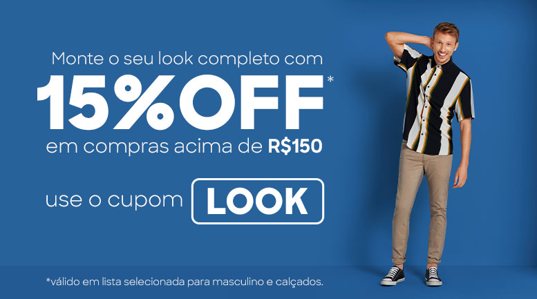 DDP - Monte o seu look completo com 15% OFF* em compras acima de R$150 use o cupom LOOK